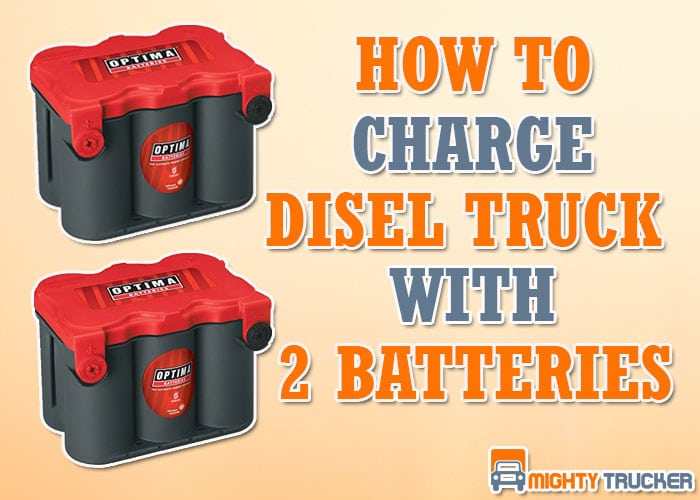 How to Charge a Diesel Truck with 2 Batteries